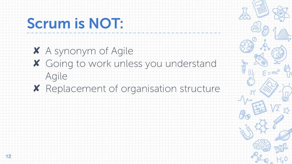 Scrum is NOT: ✘ A synonym of Agile ✘ Going to w...