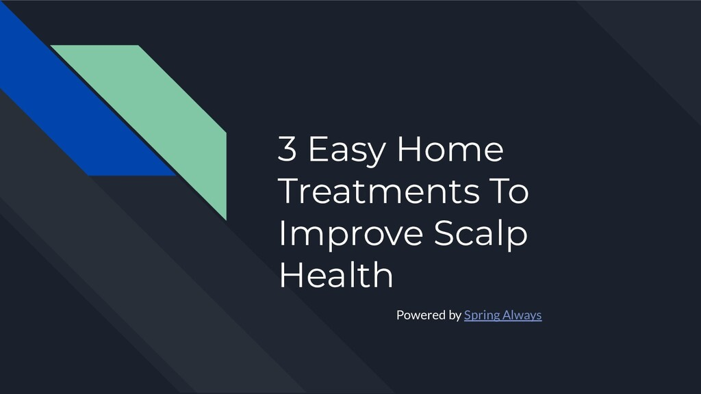 3 Easy Home Treatments To Improve Scalp Health ...
