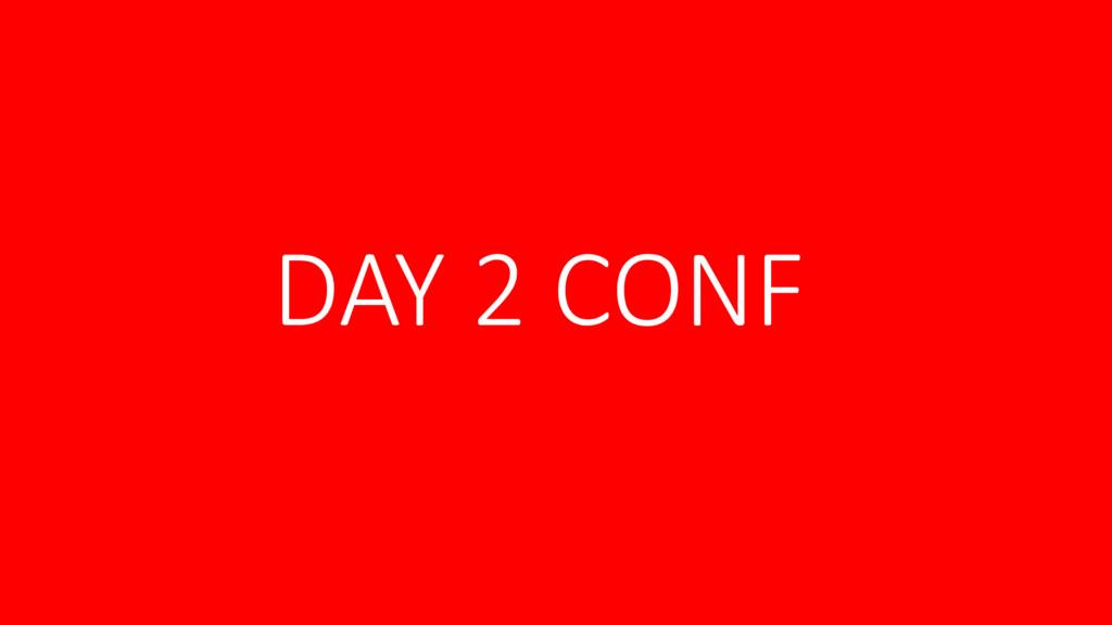 DAY 2 CONF