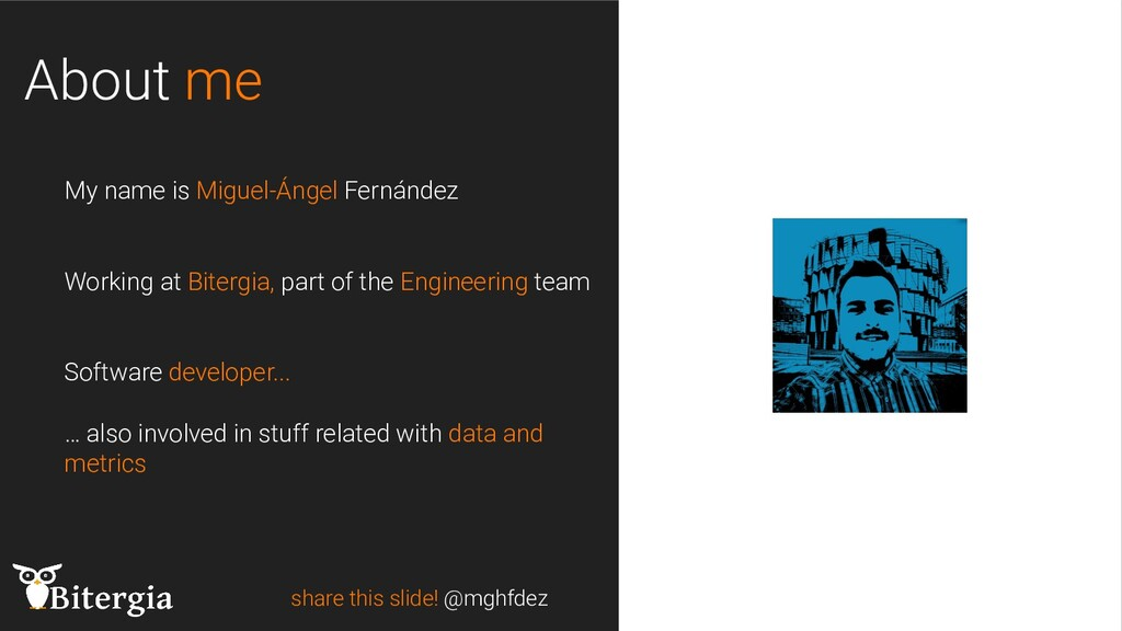 About me share this slide! @mghfdez My name is ...