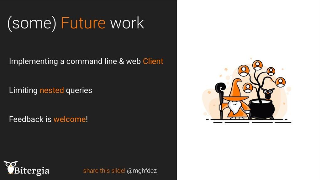 (some) Future work share this slide! @mghfdez I...