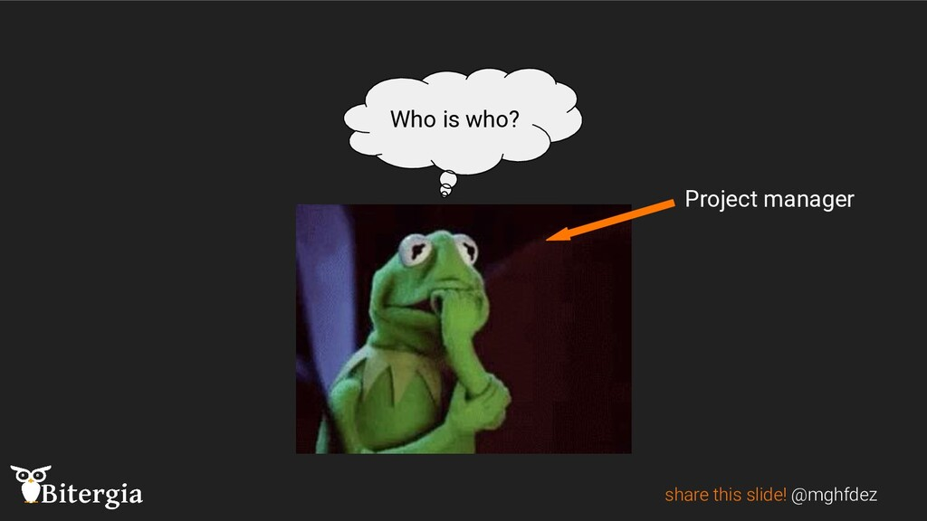 share this slide! @mghfdez Who is who? Project ...
