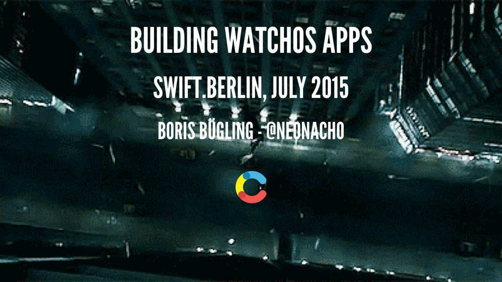 BUILDING WATCHOS APPS SWIFT.BERLIN, JULY 2015 B...
