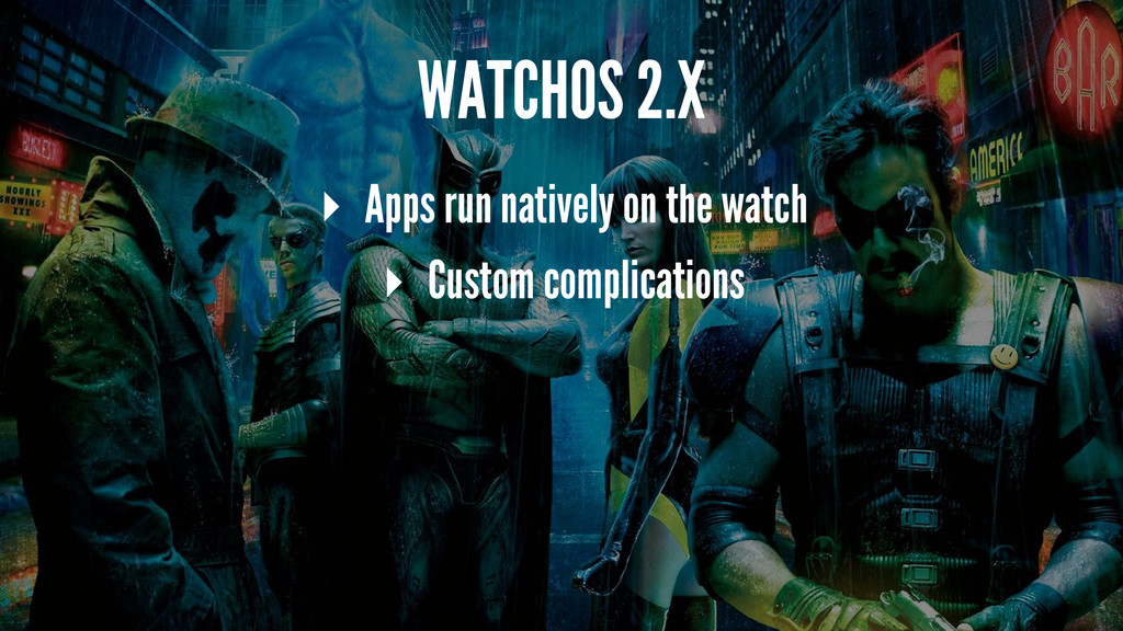 WATCHOS 2.X ▸ Apps run natively on the watch ▸ ...