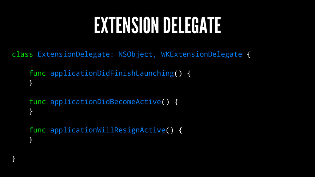 EXTENSION DELEGATE class ExtensionDelegate: NSO...