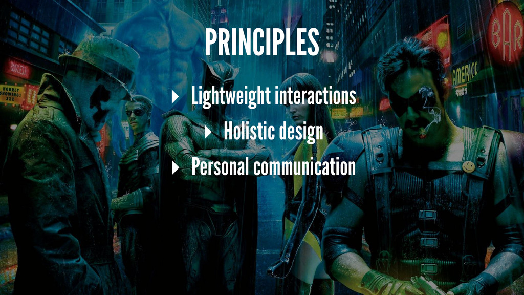 PRINCIPLES ▸ Lightweight interactions ▸ Holisti...