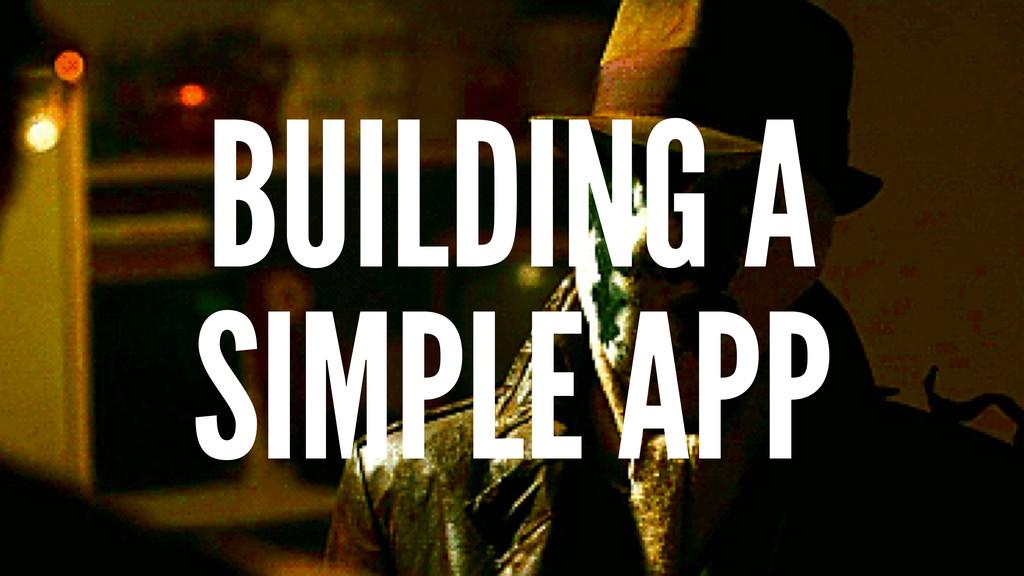BUILDING A SIMPLE APP