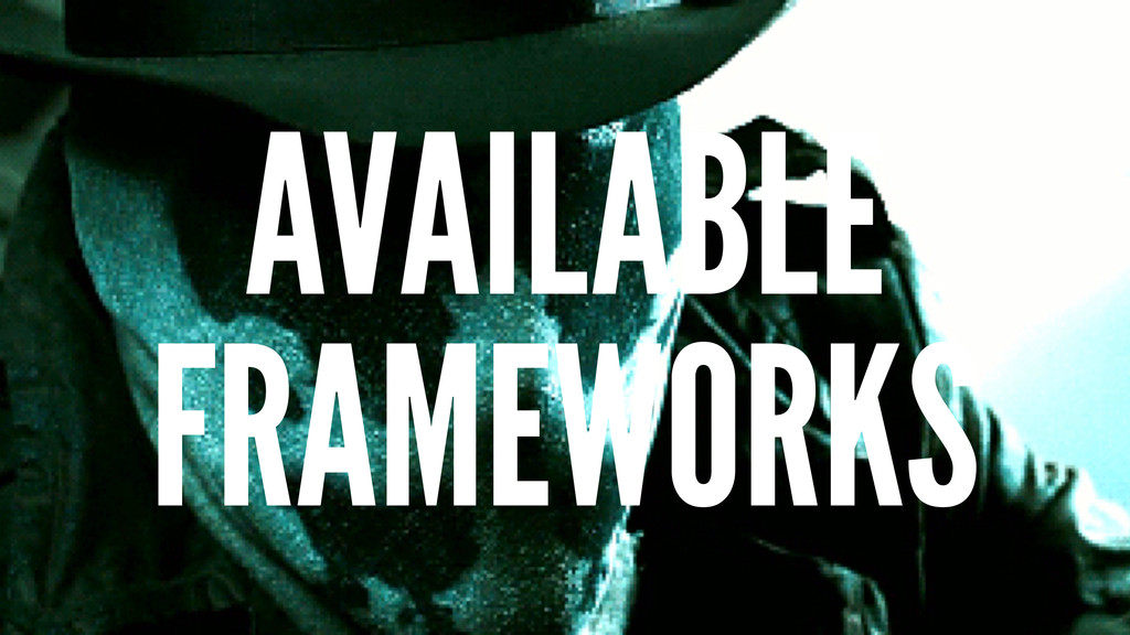 AVAILABLE FRAMEWORKS