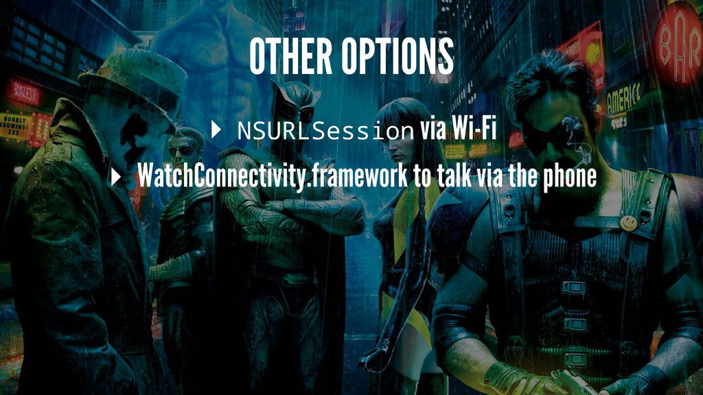 OTHER OPTIONS ▸ NSURLSession via Wi-Fi ▸ WatchC...