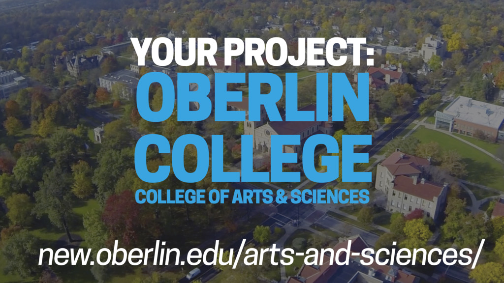 YOUR PROJECT: OBERLIN COLLEGE new.oberlin.edu/...