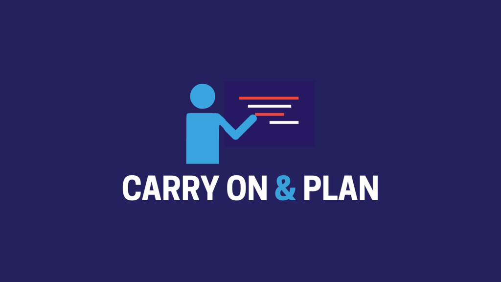 CARRY ON & PLAN