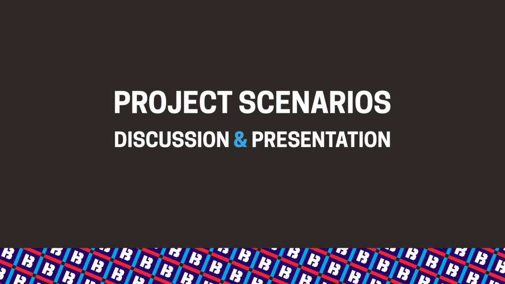 PROJECT SCENARIOS DISCUSSION & PRESENTATION