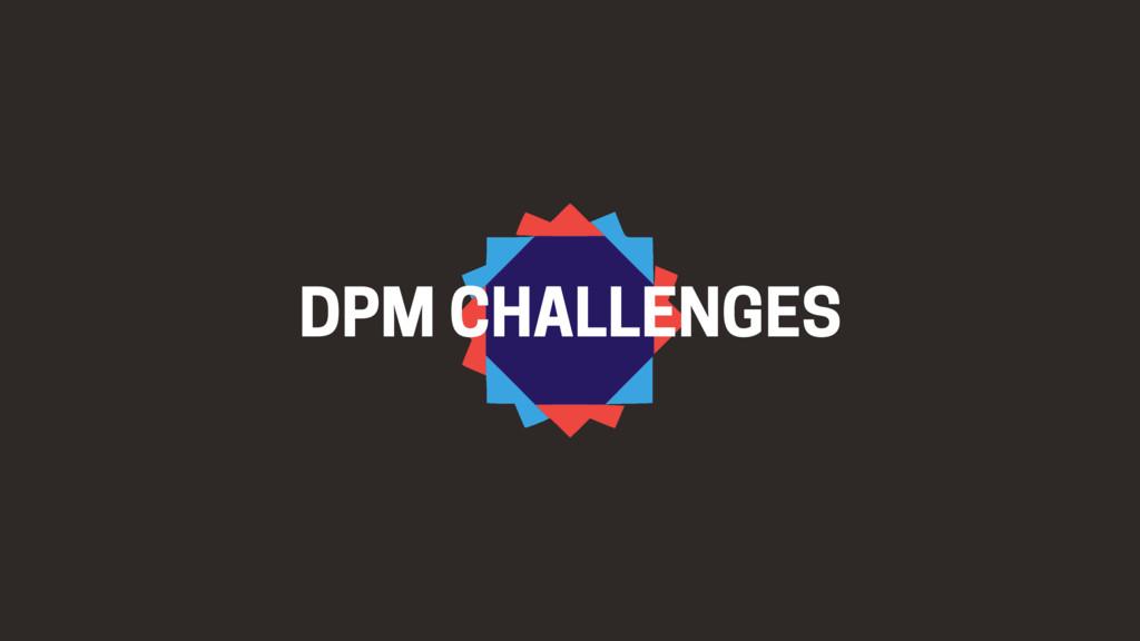 DPM CHALLENGES
