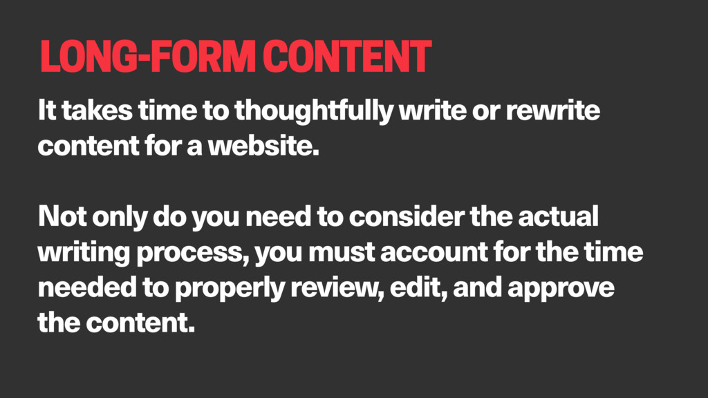 LONG-FORM CONTENT It takes time to thoughtfully...