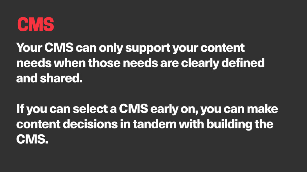 CMS Your CMS can only support your content need...