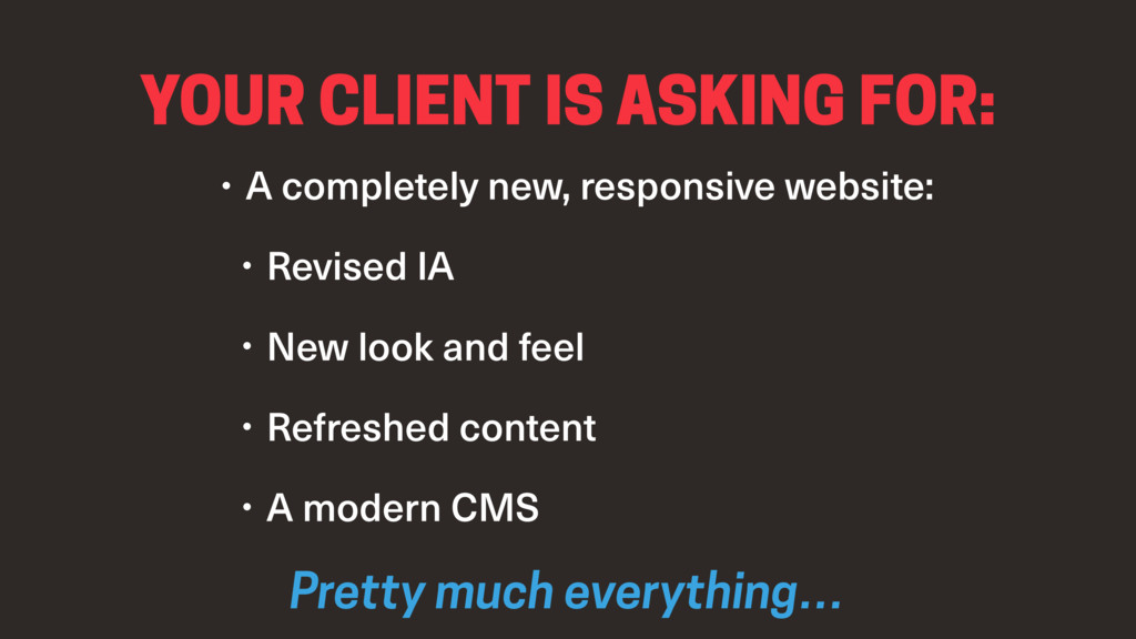 YOUR CLIENT IS ASKING FOR: • A completely new, ...