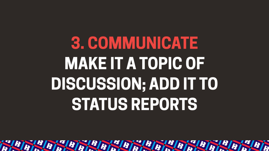3. COMMUNICATE MAKE IT A TOPIC OF DISCUSSION; A...