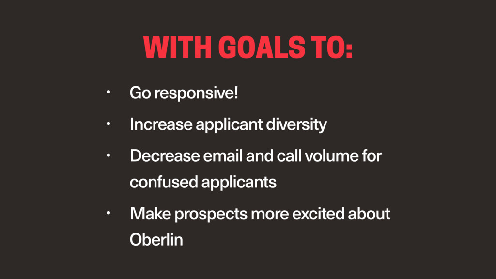 WITH GOALS TO: • Go responsive! • Increase appl...