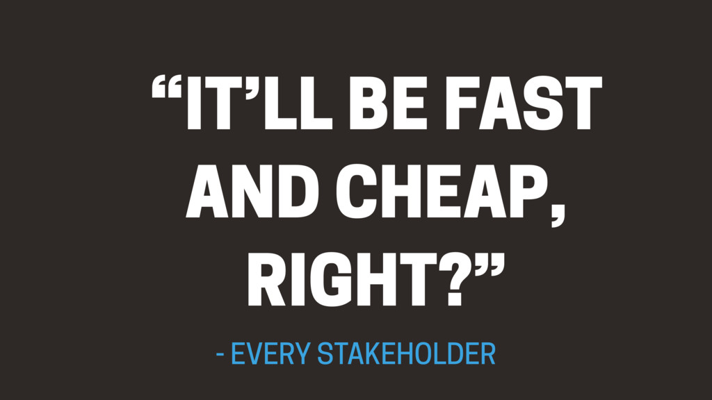 """""""IT'LL BE FAST AND CHEAP, RIGHT?"""" - EVERY STAKE..."""