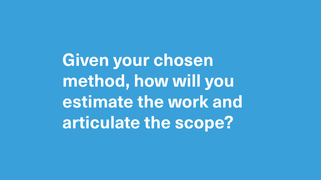 Given your chosen method, how will you estimate...