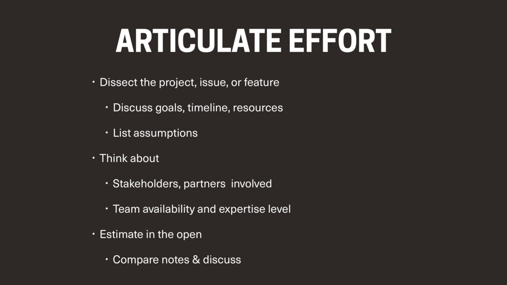 ARTICULATE EFFORT • Dissect the project, issue,...