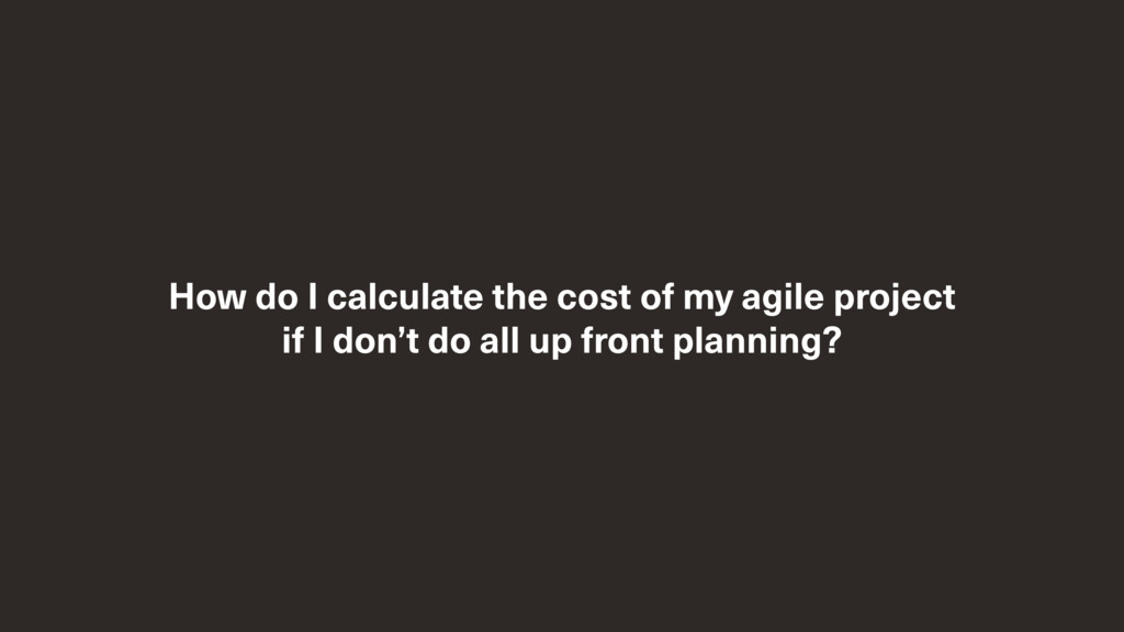 How do I calculate the cost of my agile project...