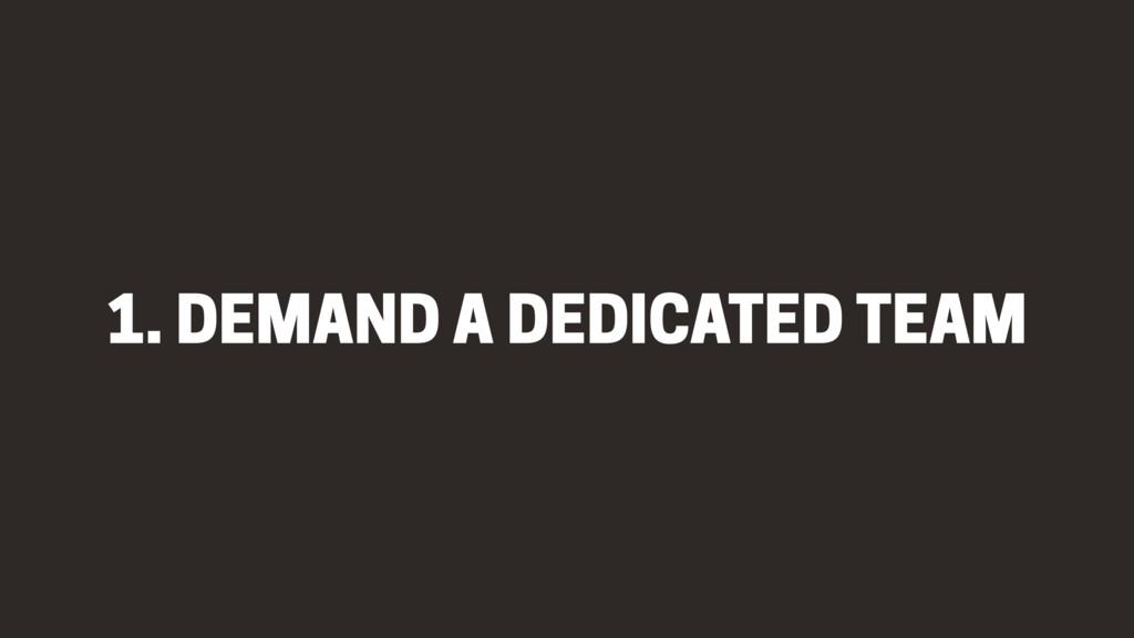 1. DEMAND A DEDICATED TEAM