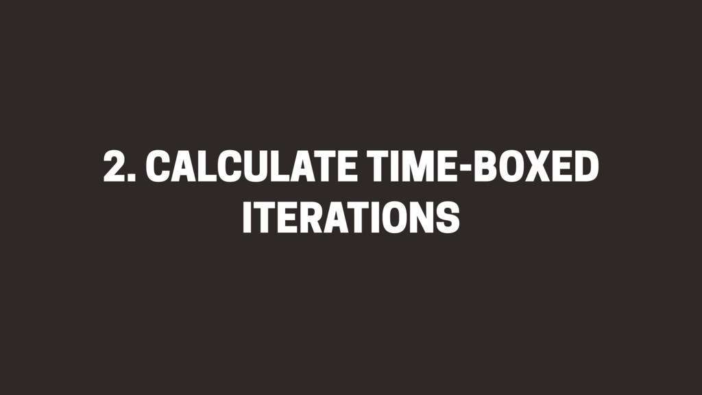 2. CALCULATE TIME-BOXED ITERATIONS