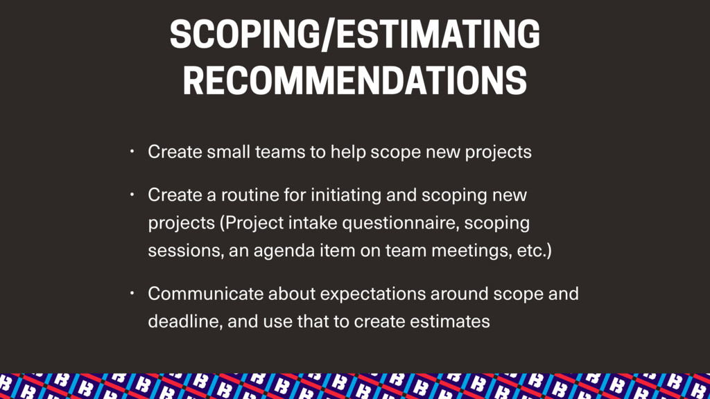 SCOPING/ESTIMATING RECOMMENDATIONS • Create sma...