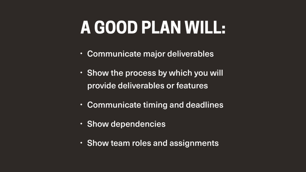 A GOOD PLAN WILL: • Communicate major deliverab...