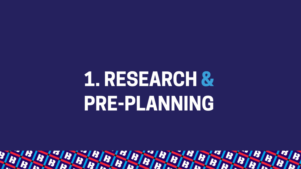 1. RESEARCH &  PRE-PLANNING