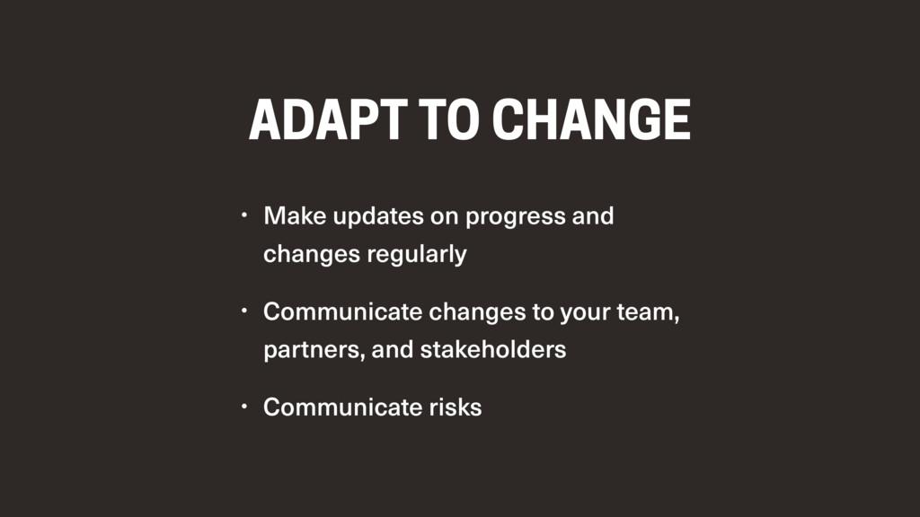 ADAPT TO CHANGE • Make updates on progress and ...
