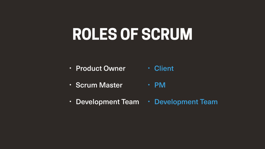 ROLES OF SCRUM • Product Owner • Scrum Master •...
