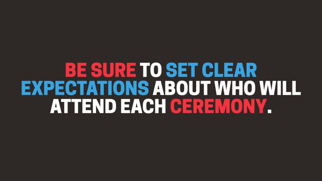 BE SURE TO SET CLEAR EXPECTATIONS ABOUT WHO WIL...
