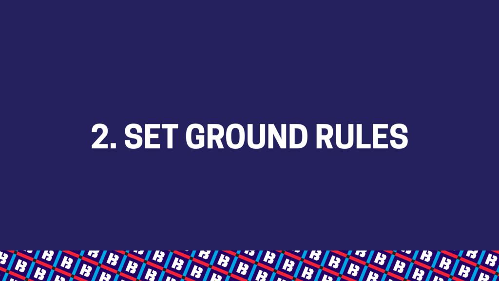 2. SET GROUND RULES