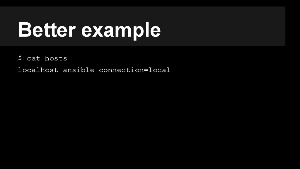 Better example $ cat hosts localhost ansible_co...