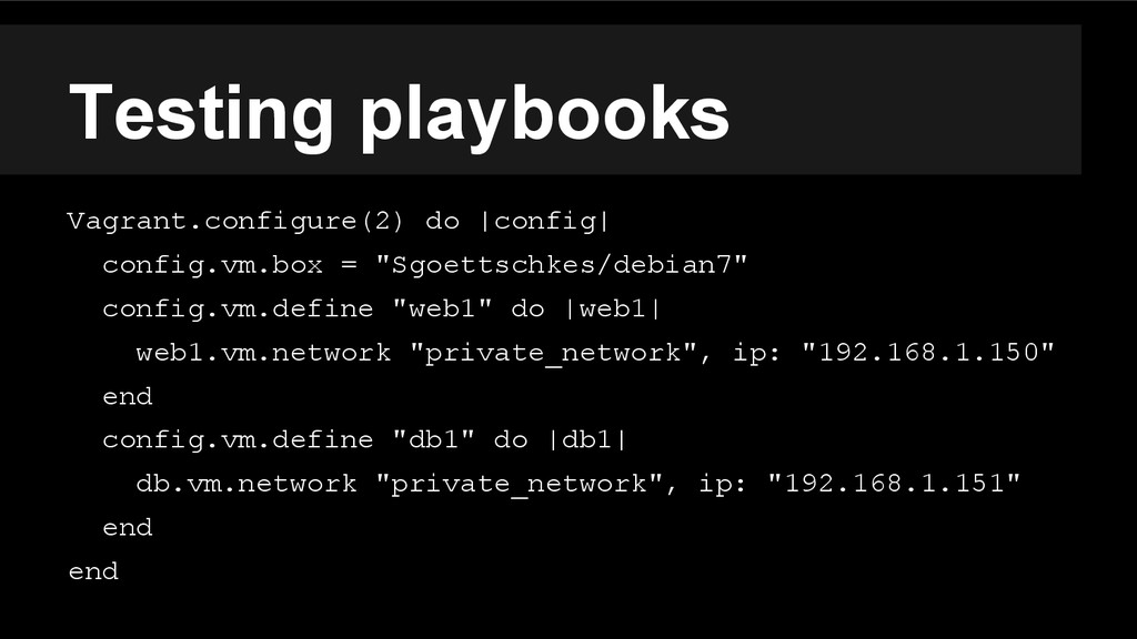 Testing playbooks Vagrant.configure(2) do |conf...