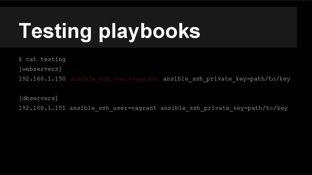 Testing playbooks $ cat testing [webservers] 19...