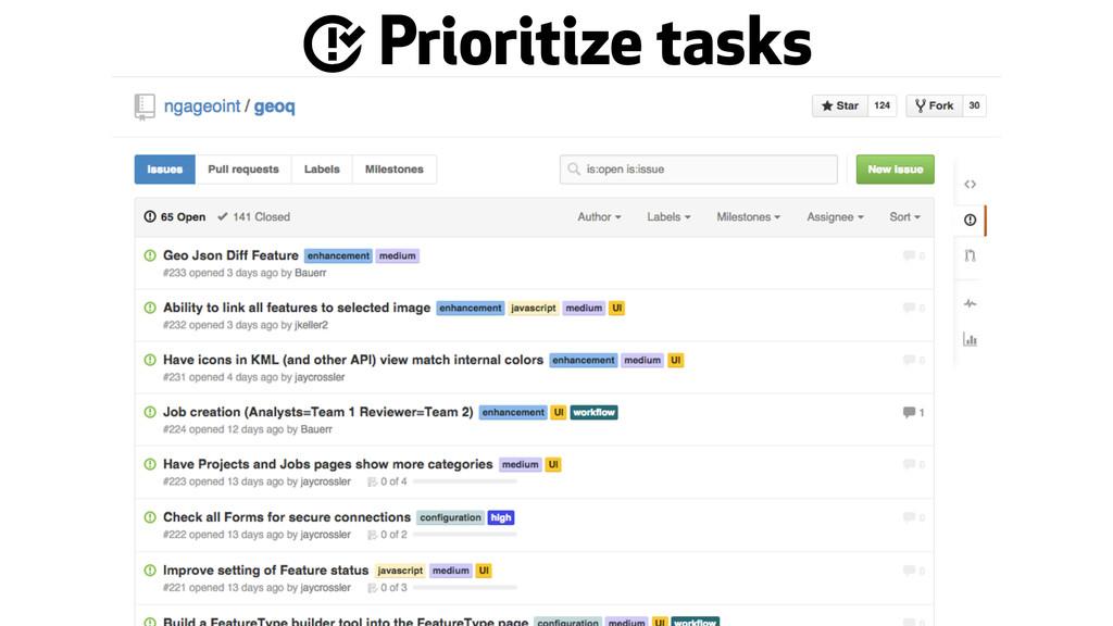 - Prioritize tasks