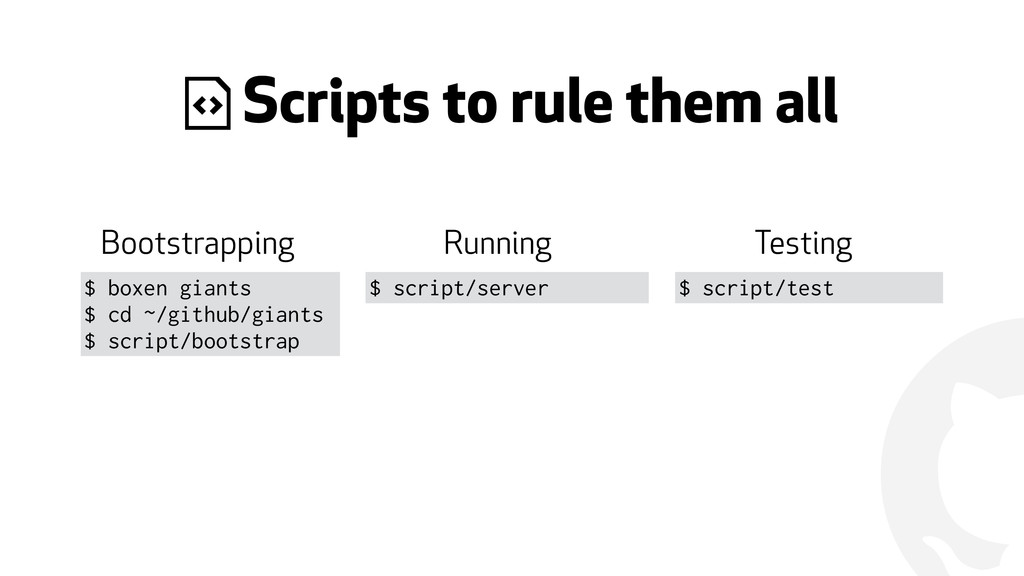 ! 4 Scripts to rule them all $ script/test Boot...