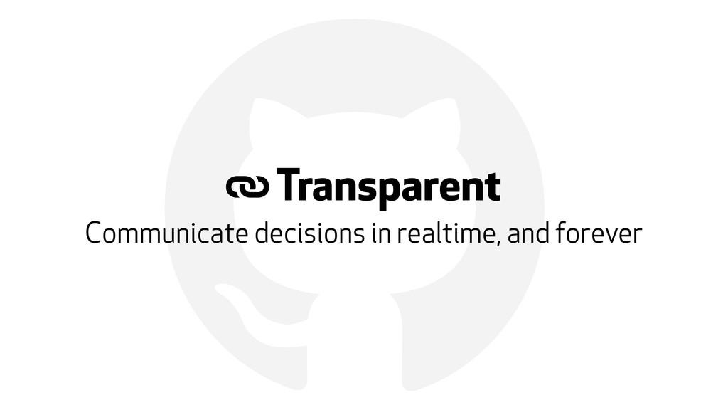 ! ( Transparent Communicate decisions in realti...
