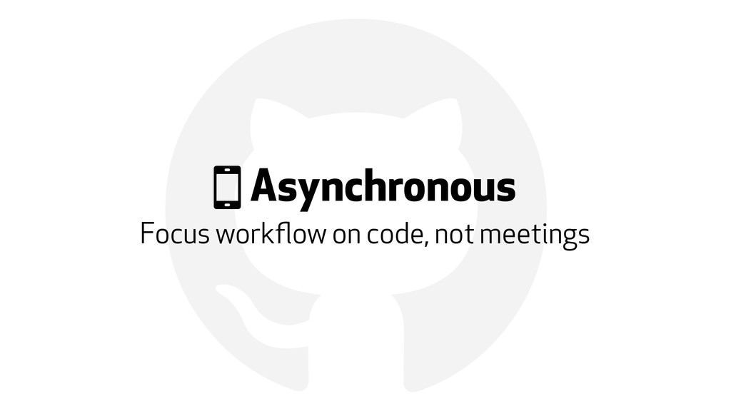 ! ) Asynchronous Focus workflow on code, not mee...