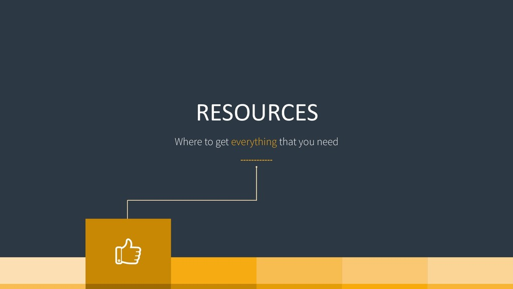 RESOURCES Where to get everything that you need