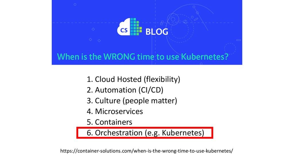 1. Cloud Hosted (flexibility) 2. Automation (CI...