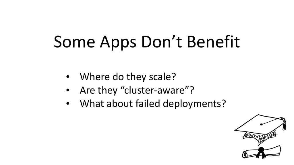 Some Apps Don't Benefit • Where do they scale? ...
