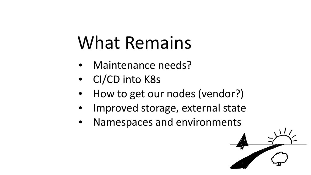 What Remains • Maintenance needs? • CI/CD into ...