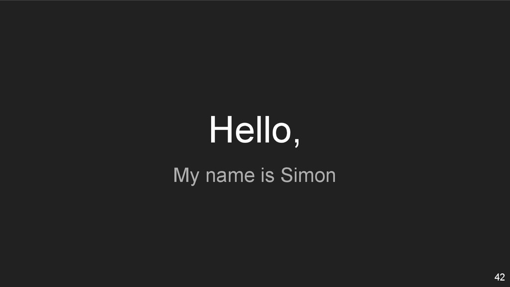 Hello, My name is Simon 42