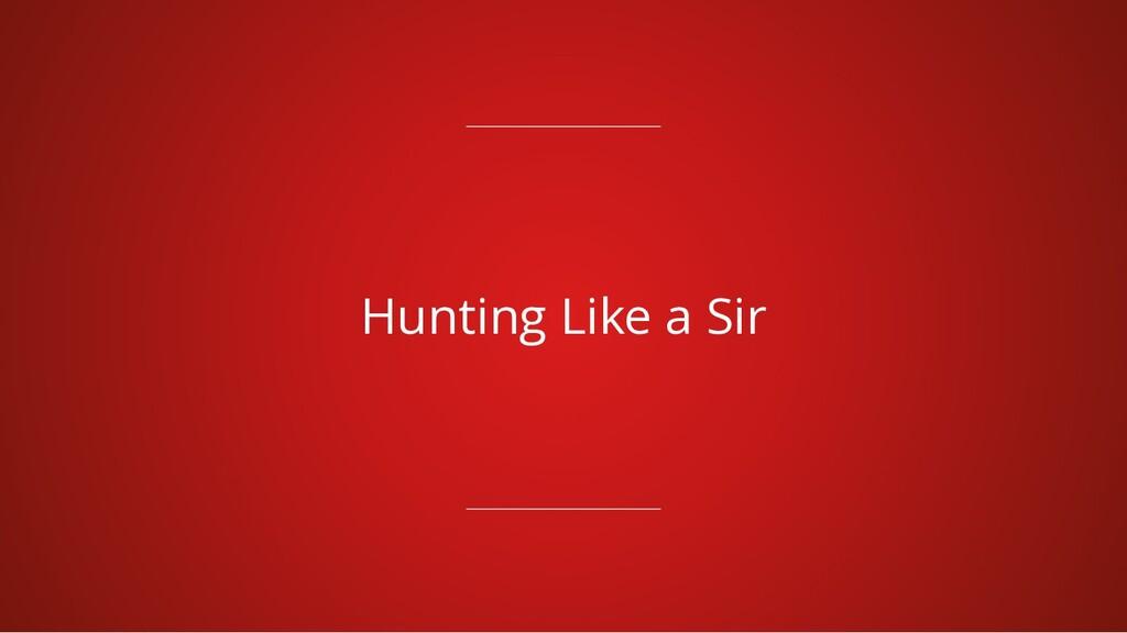 Hunting Like a Sir