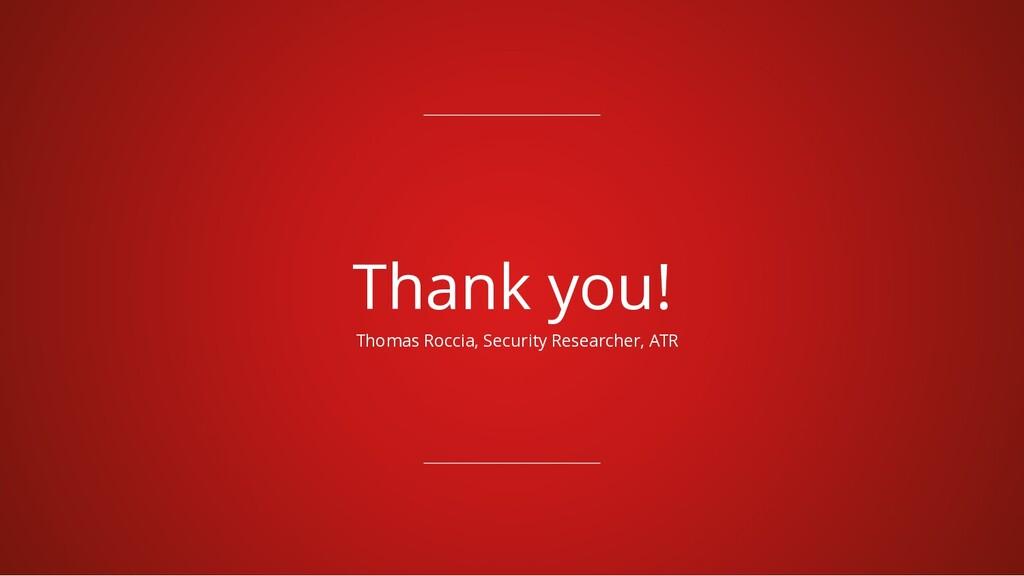 Thank you! Thomas Roccia, Security Researcher, ...
