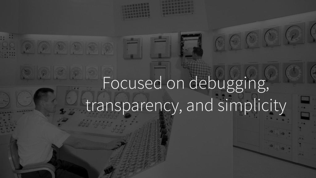 Focused on debugging, transparency, and simplic...